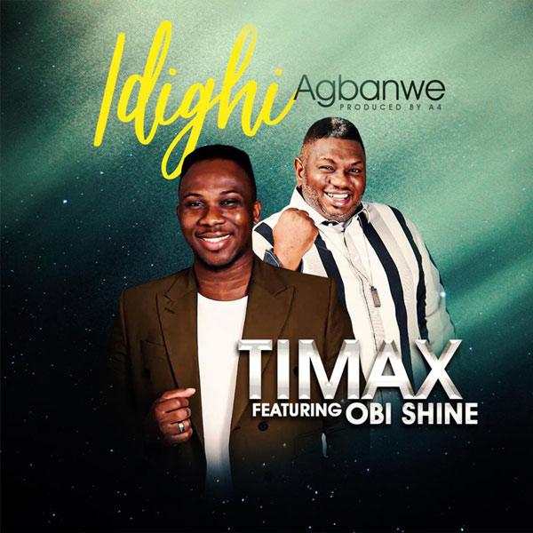 Photo of Timax ft Obi Shine – Idighi Agbanwe