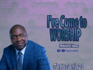 Tomi Fowora I've Come to Worship