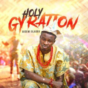 Download Bidemi Olaoba Holy Gyration
