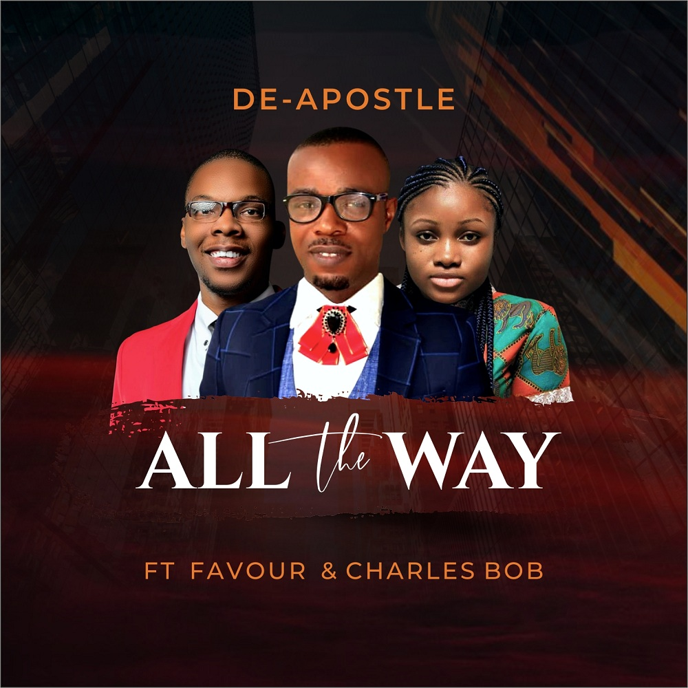 Photo of De-Apostle Ft Charles Bob & Favour Amanze – All The Way