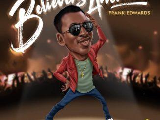Frank Edwards Believers Anthem Mp3 Download Lyrics
