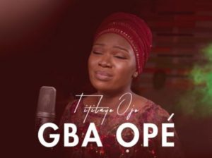Titilayo Ojo Gba Ope Mp3 Download