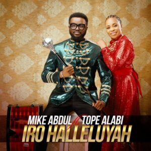 Mike Abdul Iro Hallelujah Mp3 Download (Ft. Tope Alabi)