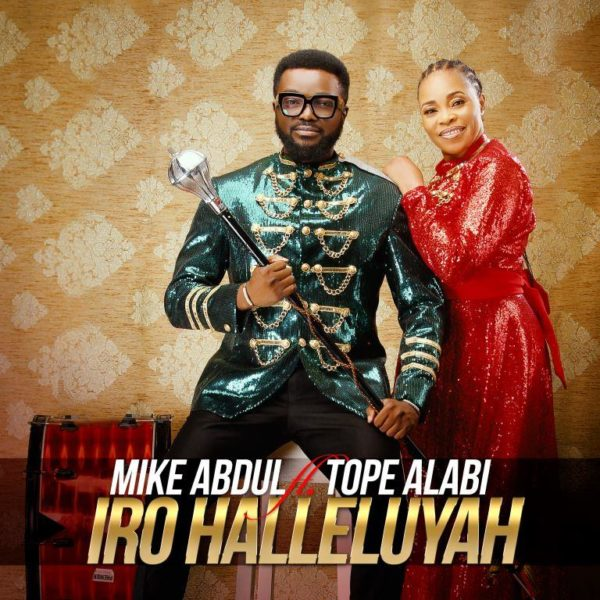 Photo of Mike Abdul – Iro Hallelujah (Ft Tope Alabi)