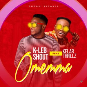 Kleb Shout Ft Kelar Thrillz Omemma