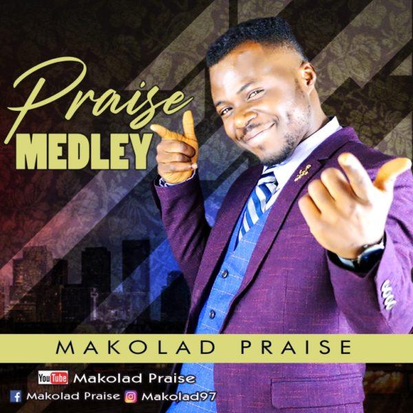 Photo of Makolad Praise – Praise Medley
