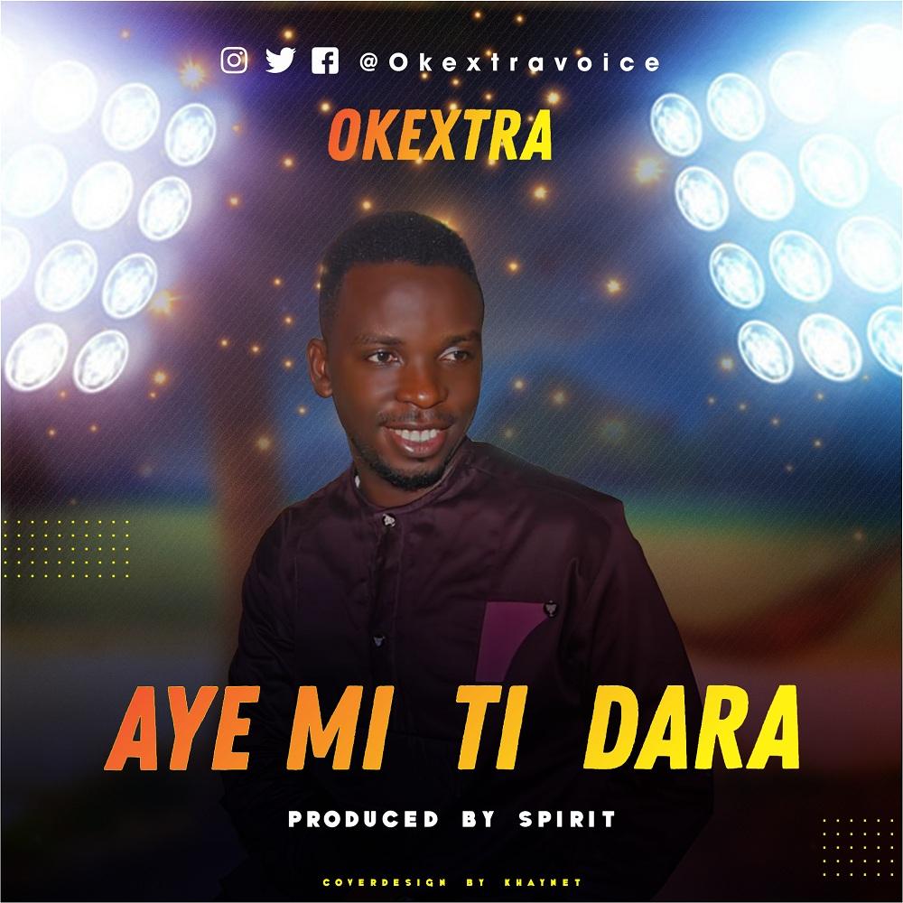 Okextra Aye Mi Ti Dara (My Life Is Better)