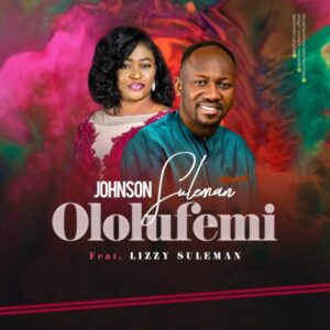 Johnson Suleman Ft Lizzy Suleman Ololufemi