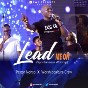 Pastor Nonso And Worshipculture Crew Lead Me On