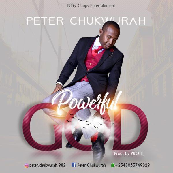 Peter Chukwurah Powerful God
