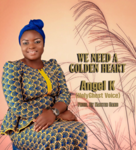 ANGEL K HolyGhost Voice We Need A Golden Heart Album
