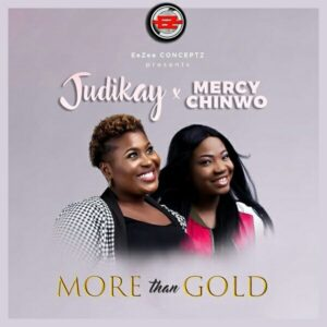 Judikay ft Mercy Chinwo More Than Gold Lyrics
