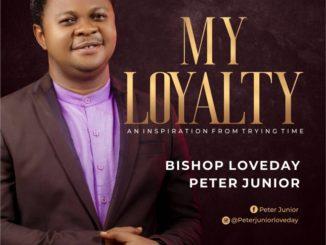 Bishop Loveday Peter Junior My Loyalty
