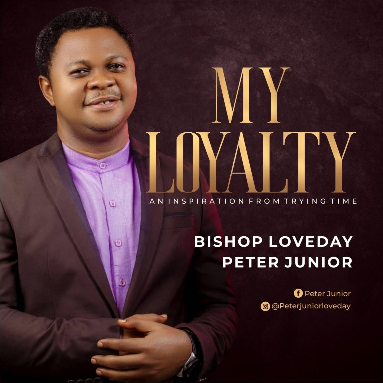 Bishop Loveday Peter Junior My Loyalty