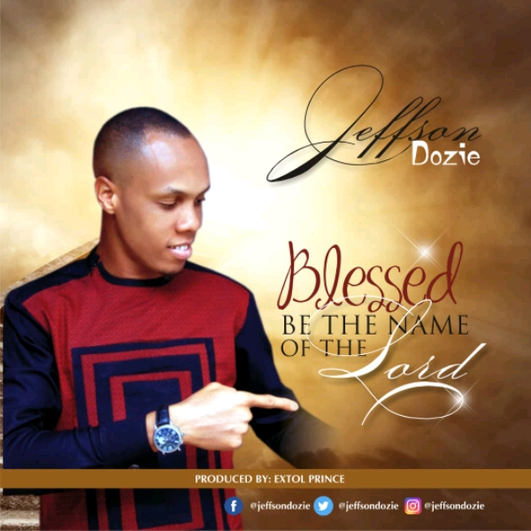 Jeffson Dozie Blessed Be The Name of the Lord Lyrics