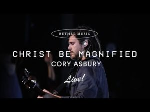 Cory Asbury Christ Be Magnified Mp3 Download