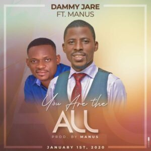 Dammy Jare Ft Manus You Are The All