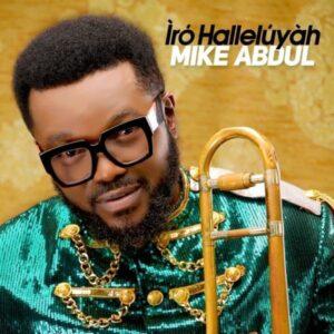Mike Abdul Iro Halleluyah (Mike Abdul Songs 2020)