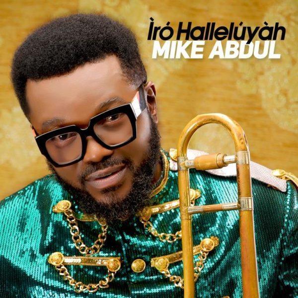 Mike Abdul Album Download – Iro Hallelujah