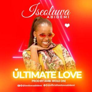 Iseoluwa Abidemi Ultimate Love Mp3 Download