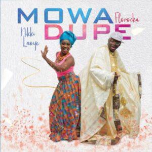 Nikki Laoye ft Florocka Mo Wa Dupe
