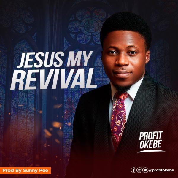 Profit Okebe Jesus My Revival