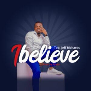 Tobi Jeff Richards I Believe Mp3 Download