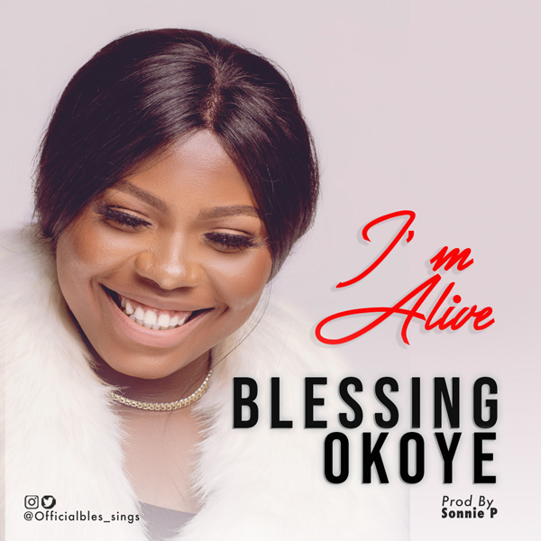 Photo of Blessing Okoye – I'm Alive [Mp3 Download]