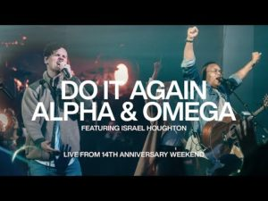 Elevation Worship ft Israel Houghton Do It Again and Alpha and Omega