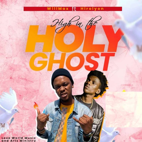Willmax ft Hirilyon High in the Holy Ghost