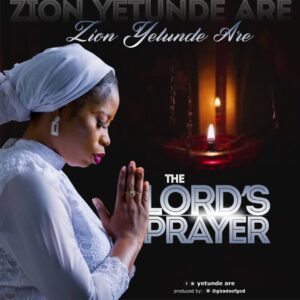 Yetunde Are The Lords Prayer Mp3 Download