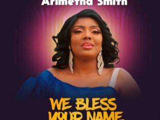 Arimetha Smith We Bless Your Name Video