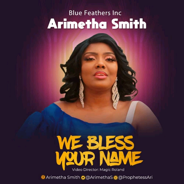 Arimetha Smith We Bless Your Name Video