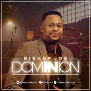 Bishop Joe Dominion Mp3