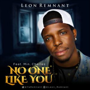 Leon Remnant Ft Min. Charles No One Like You