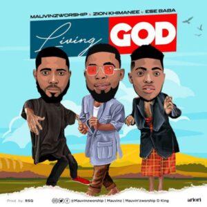 MauvinzWorship Ft Zion Khimanee & Ese Baba Living God