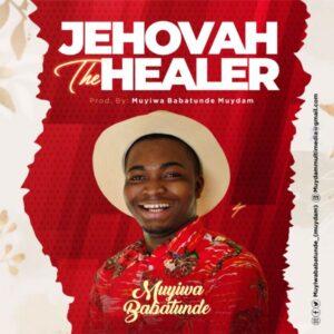 Muyiwa Babatunde Jehovah The Healer Mp3