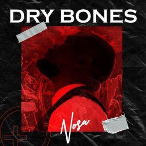 Nosa Dry Bones Lyrics