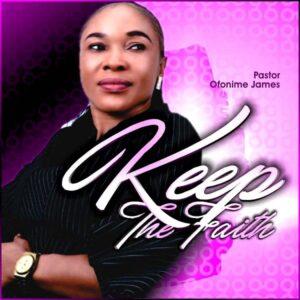 Pastor Ofonime James Keep The Faith Lyrics
