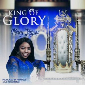 Mercy Idegwu King of Glory Lyrics