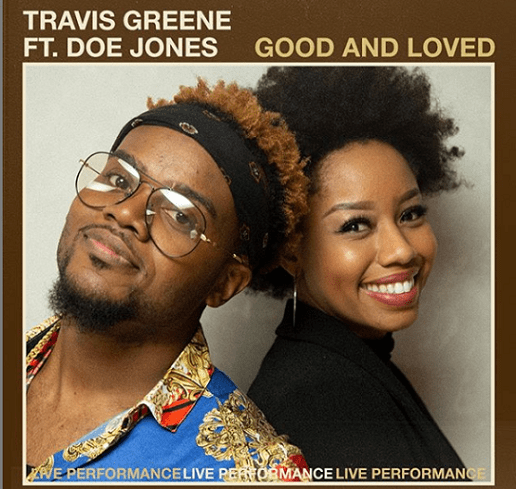 Travis Greene Ft DOE Good And Loved Mp3 Download