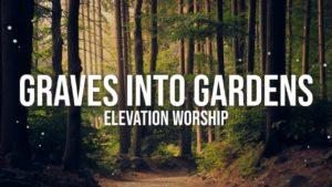 Elevation Worship Graves Into Gardens