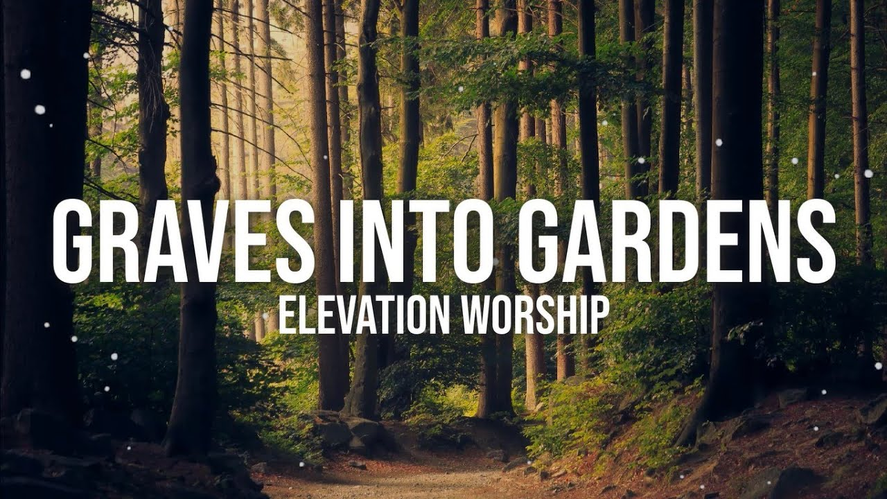 Photo of Elevation Worship – Graves Into Gardens