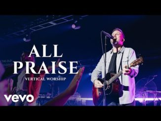 Vertical Worship All Praise Mp3, Video & Lyrics