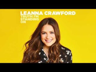 Leanna Crawford Truth I'm Standing On Lyrics, Audio and Video