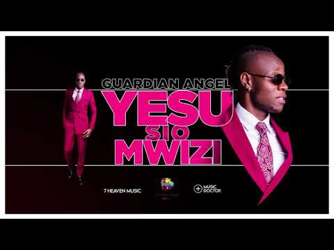 Guardian Angel Yesu Si Mwizi Mp3 Video Lyrics