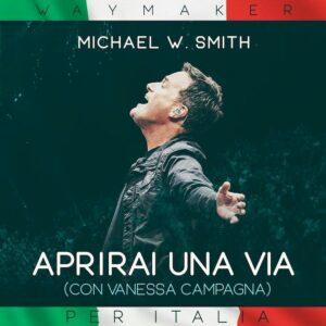 Michael W Smith ft Vanessa Campagna Aprirai Una Via Way Maker