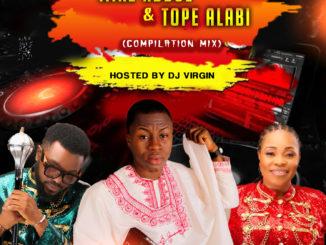 Mike Abdul Mixtape & Tope Alabi Mixtape By DJ Virgin