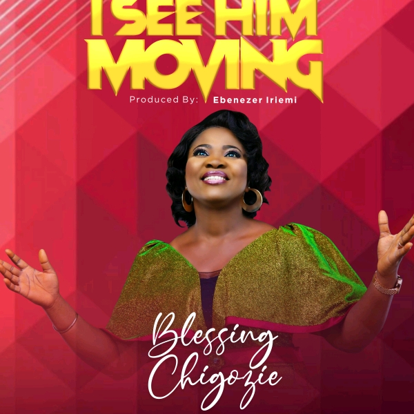 Blessing Chigozie I See Him Moving Mp3 Download