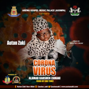 Autan Zaki Coronavirus Mp3(Sign Of The End Time)